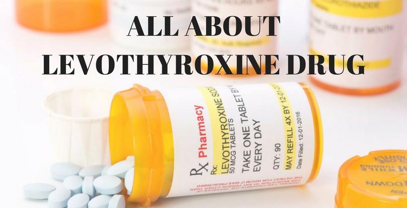 All About Levothyroxine Drug